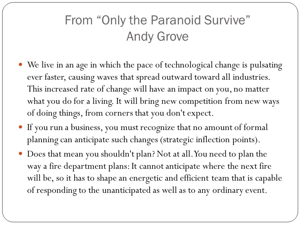 "From ""Only the Paranoid Survive"" Andy Grove We live in an age in which the pace of technological change is pulsating ever faster, causing waves that s"