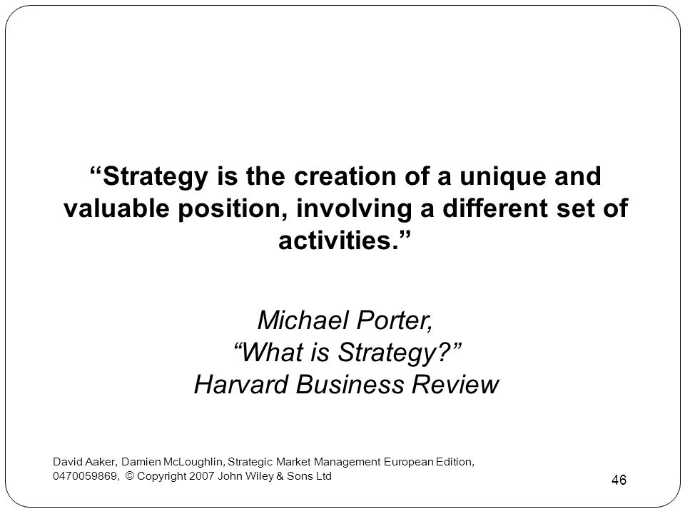 "David Aaker, Damien McLoughlin, Strategic Market Management European Edition, 0470059869, © Copyright 2007 John Wiley & Sons Ltd 46 ""Strategy is the c"