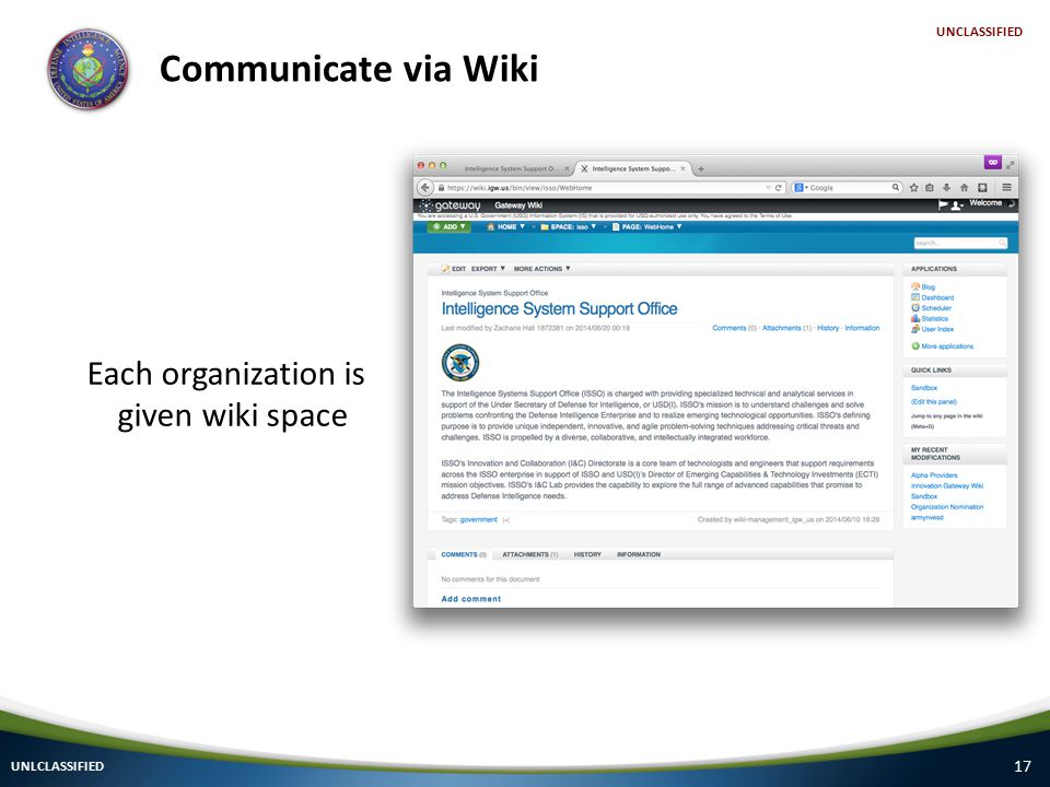 17 Communicate via Wiki UNLCLASSIFIED UNCLASSIFIED Each organization is given wiki space