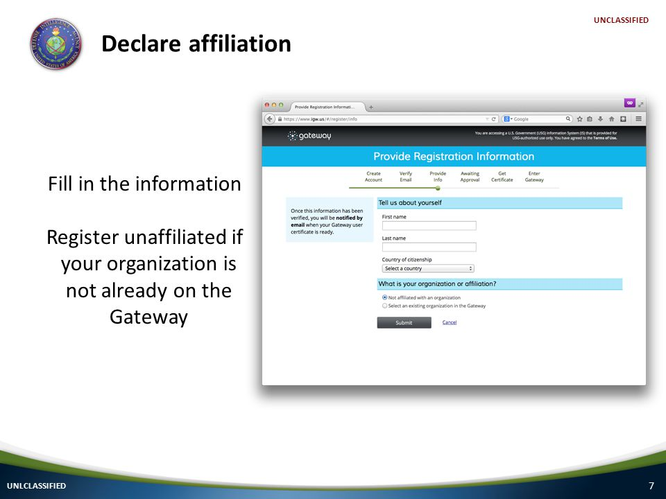 7 Declare affiliation UNLCLASSIFIED UNCLASSIFIED Fill in the information Register unaffiliated if your organization is not already on the Gateway