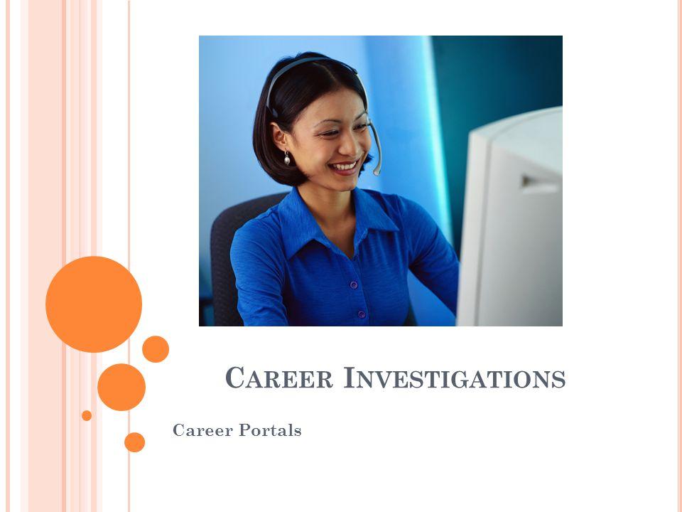 C AREER I NVESTIGATIONS Career Portals