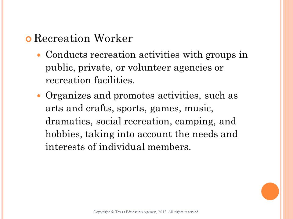 Recreation Worker Conducts recreation activities with groups in public, private, or volunteer agencies or recreation facilities.