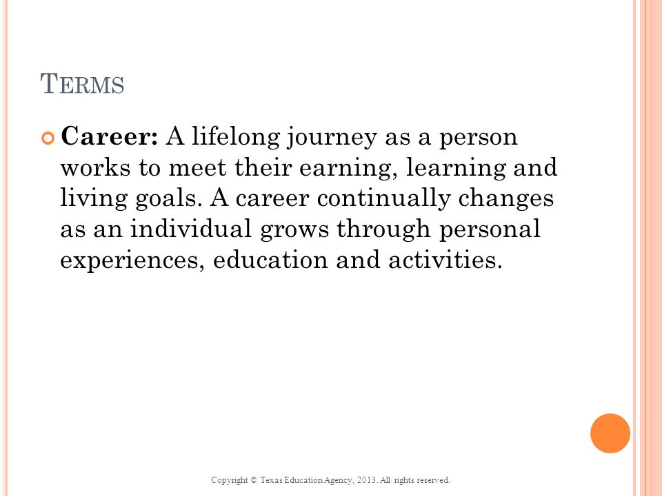 T ERMS Career: A lifelong journey as a person works to meet their earning, learning and living goals.