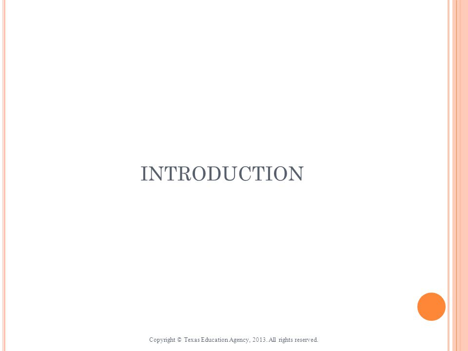 INTRODUCTION Copyright © Texas Education Agency, 2013. All rights reserved.
