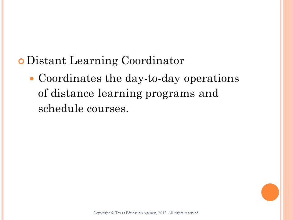 Distant Learning Coordinator Coordinates the day-to-day operations of distance learning programs and schedule courses.