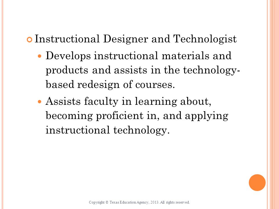 Instructional Designer and Technologist Develops instructional materials and products and assists in the technology- based redesign of courses.