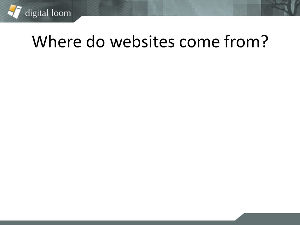 Where do websites come from