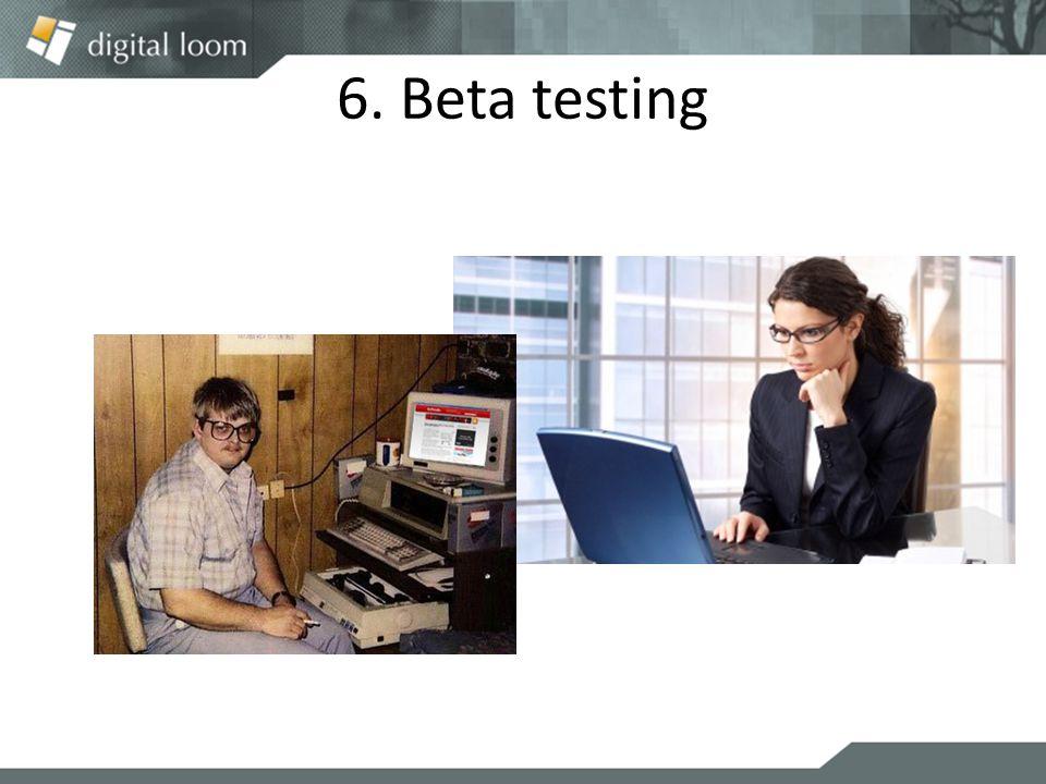 6. Beta testing