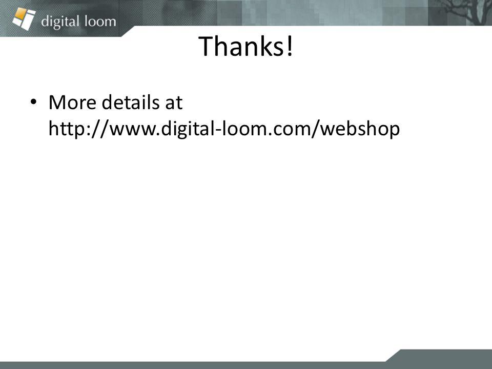 Thanks! More details at http://www.digital-loom.com/webshop
