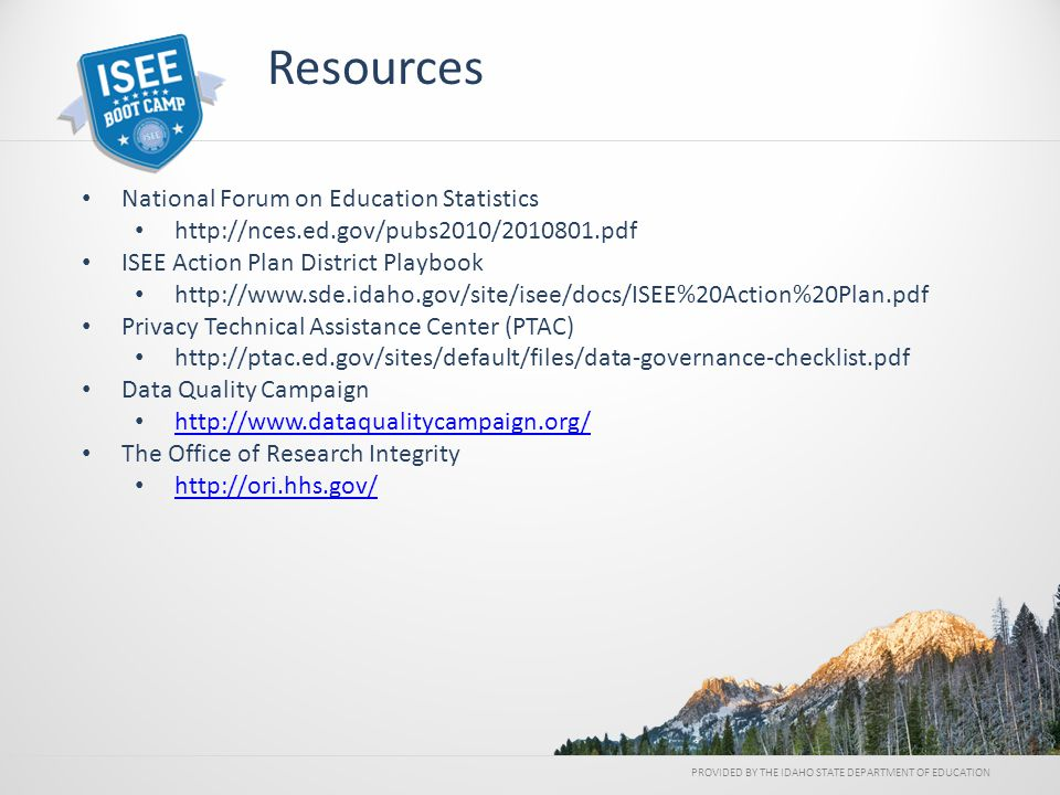 National Forum on Education Statistics http://nces.ed.gov/pubs2010/2010801.pdf ISEE Action Plan District Playbook http://www.sde.idaho.gov/site/isee/d