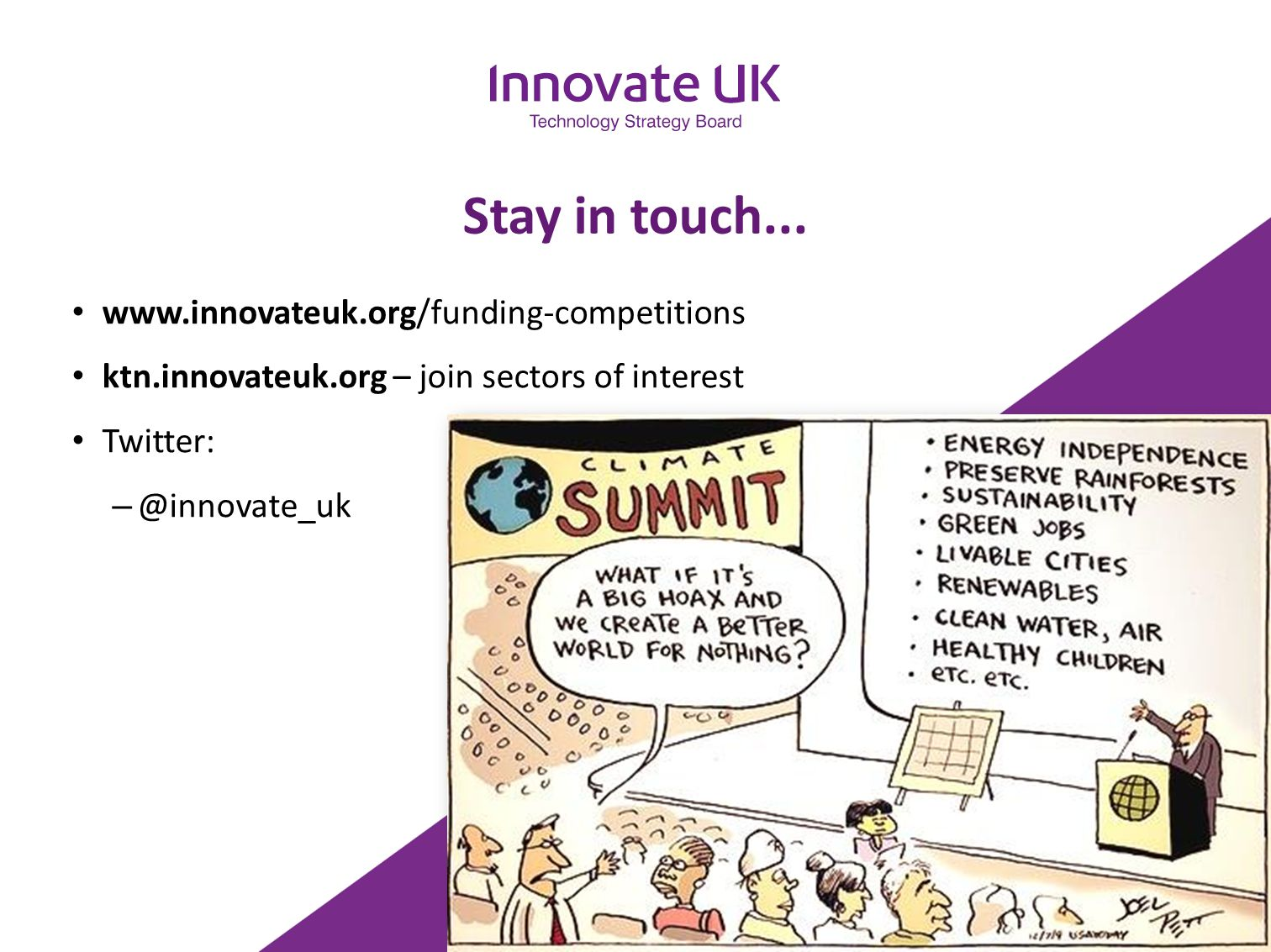 Stay in touch... www.innovateuk.org/funding-competitions ktn.innovateuk.org – join sectors of interest Twitter: – @innovate_uk
