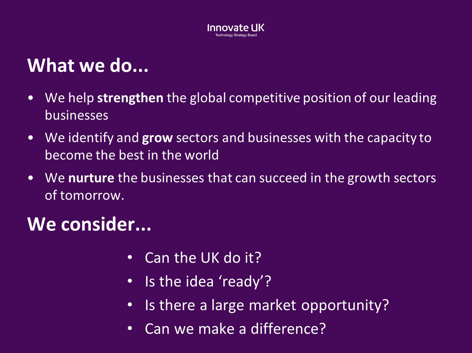 What we do... We help strengthen the global competitive position of our leading businesses We identify and grow sectors and businesses with the capaci