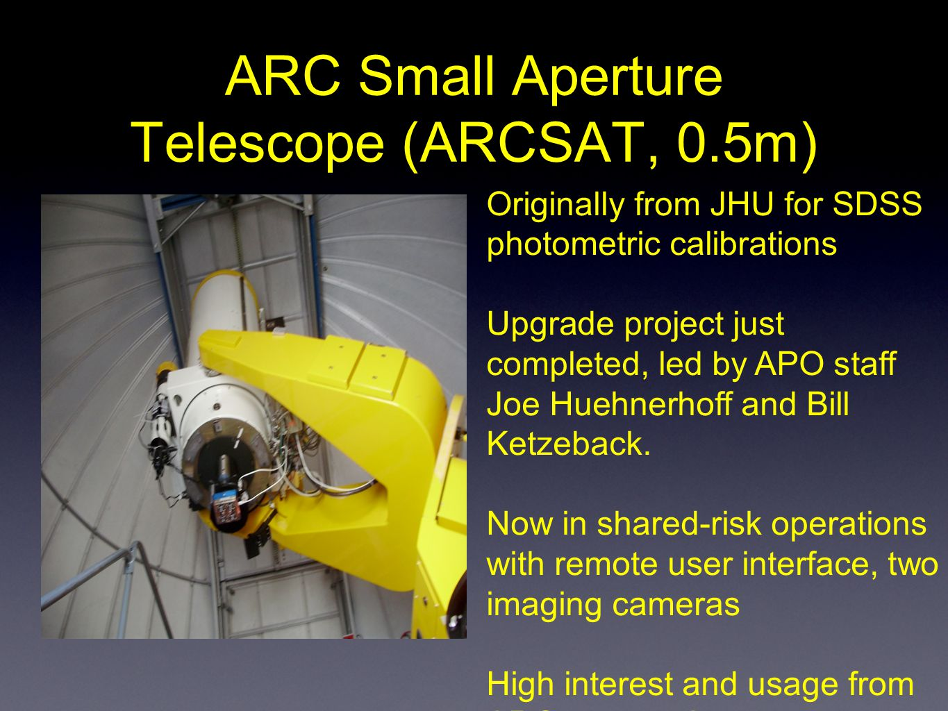 ARC Small Aperture Telescope (ARCSAT, 0.5m) Originally from JHU for SDSS photometric calibrations Upgrade project just completed, led by APO staff Joe