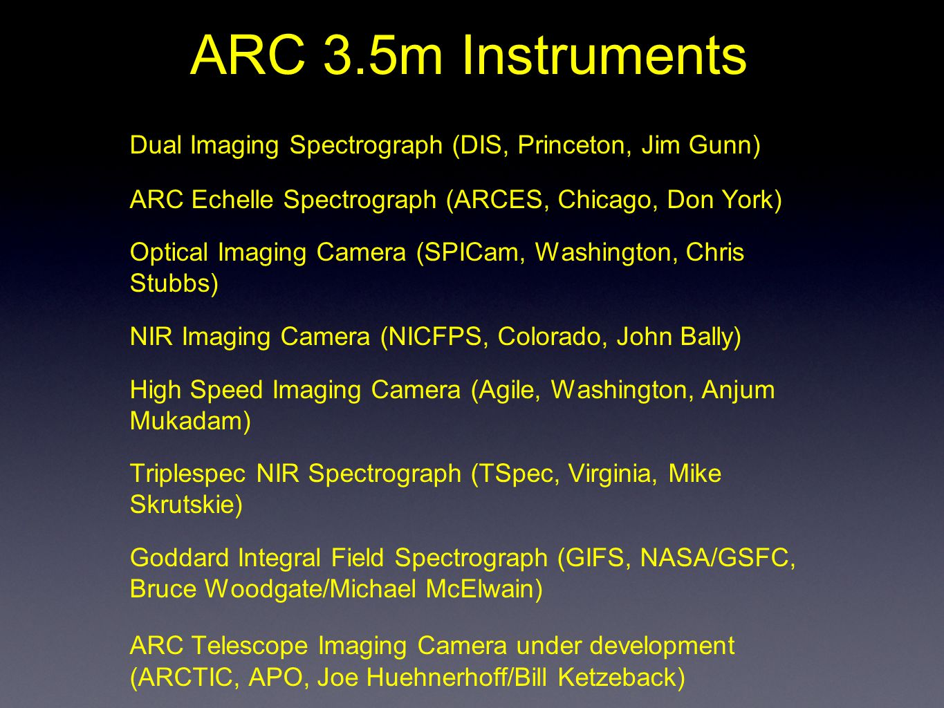 ARC 3.5m Instruments Dual Imaging Spectrograph (DIS, Princeton, Jim Gunn) ARC Echelle Spectrograph (ARCES, Chicago, Don York) Optical Imaging Camera (