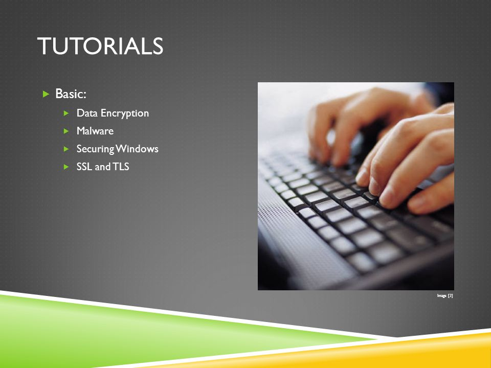 TUTORIALS  Basic:  Data Encryption  Malware  Securing Windows  SSL and TLS Image [3]