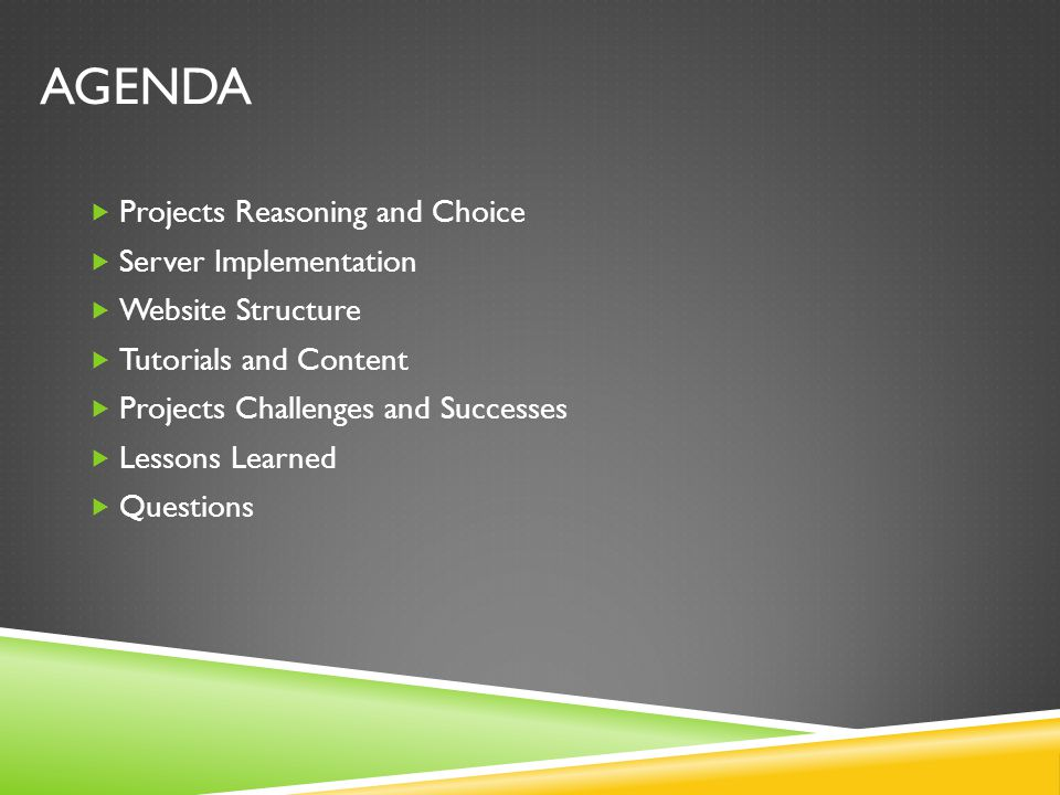 AGENDA  Projects Reasoning and Choice  Server Implementation  Website Structure  Tutorials and Content  Projects Challenges and Successes  Lessons Learned  Questions