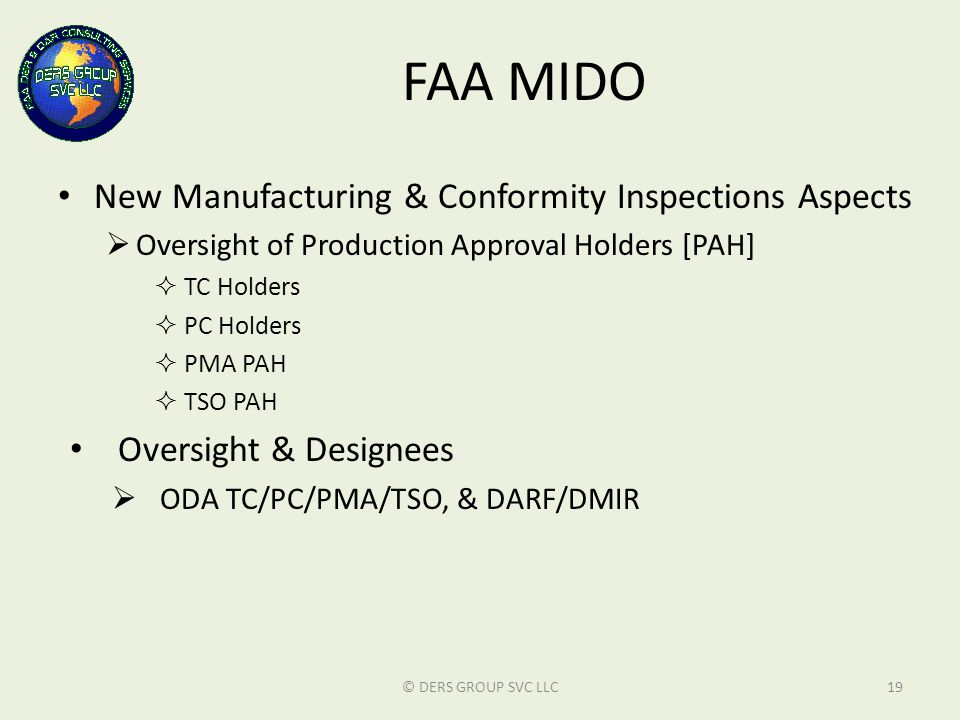 FAA MIDO New Manufacturing & Conformity Inspections Aspects  Oversight of Production Approval Holders [PAH]  TC Holders  PC Holders  PMA PAH  TSO