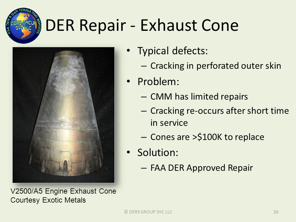 DER Repair - Exhaust Cone Typical defects: – Cracking in perforated outer skin Problem: – CMM has limited repairs – Cracking re-occurs after short tim