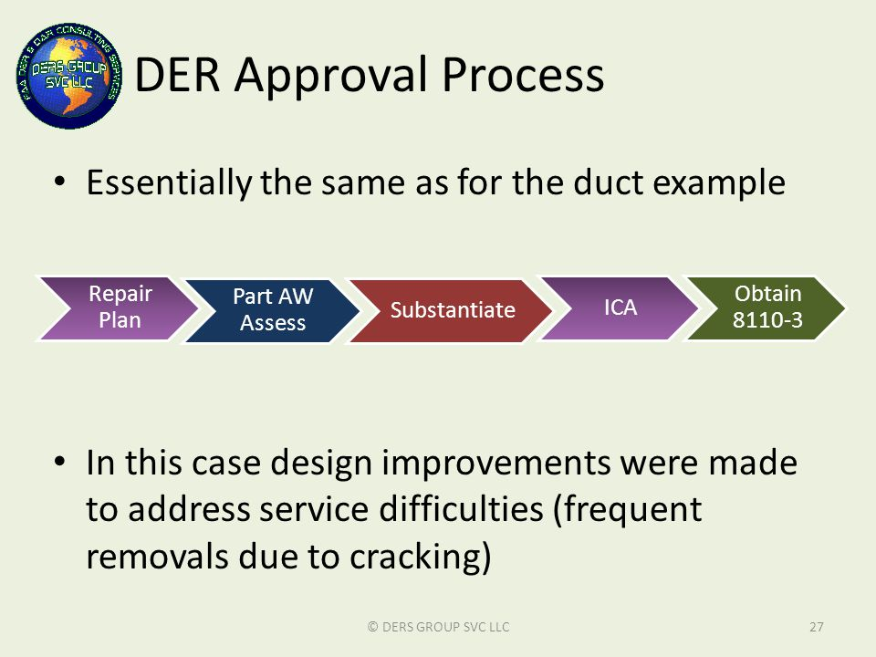 DER Approval Process Essentially the same as for the duct example In this case design improvements were made to address service difficulties (frequent