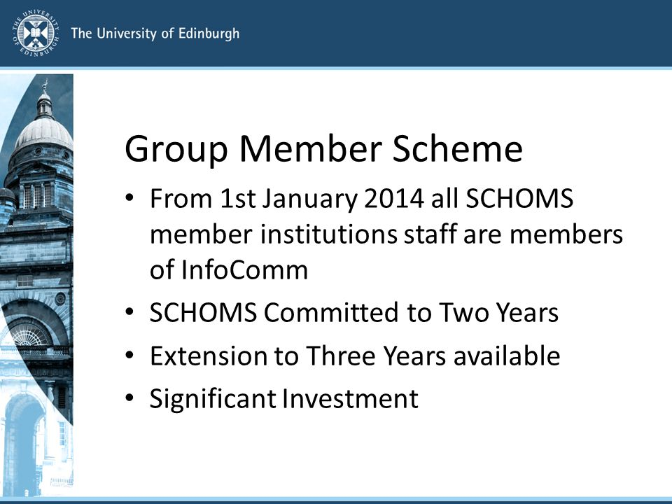 Group Member Scheme From 1st January 2014 all SCHOMS member institutions staff are members of InfoComm SCHOMS Committed to Two Years Extension to Thre