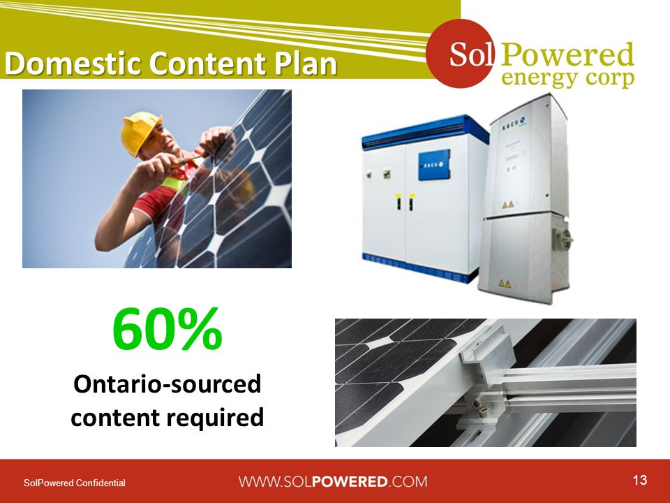 13 SolPowered Confidential Domestic Content Plan 60% Ontario-sourced content required