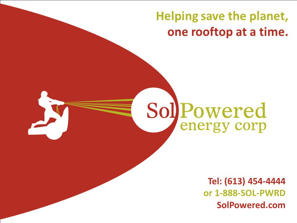 25 SolPowered Confidential l Tel: (613) 454-4444 or 1-888-SOL-PWRD SolPowered.com Helping save the planet, one rooftop at a time.