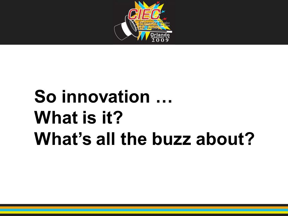 So innovation … What is it? What's all the buzz about?