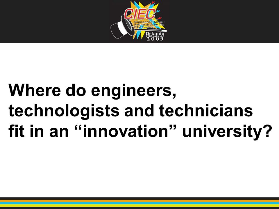"Where do engineers, technologists and technicians fit in an ""innovation"" university?"