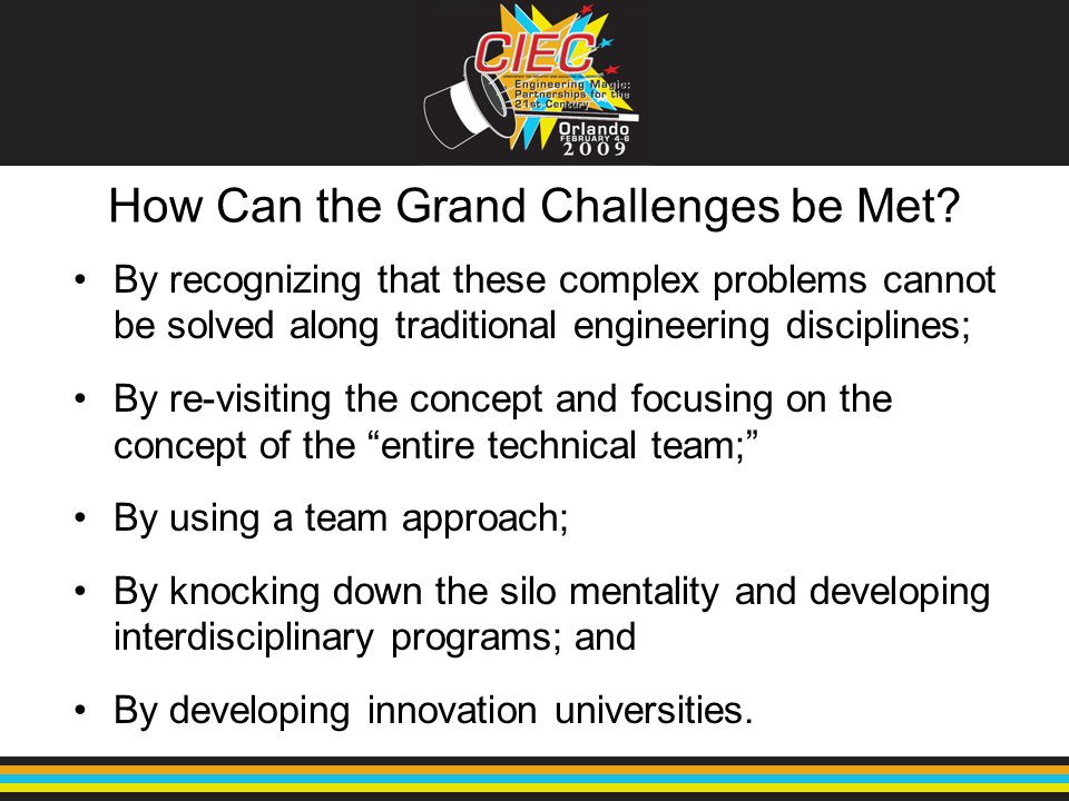 How Can the Grand Challenges be Met? By recognizing that these complex problems cannot be solved along traditional engineering disciplines; By re-visi