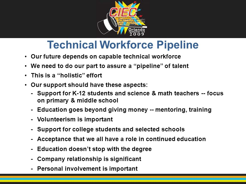 "Technical Workforce Pipeline Our future depends on capable technical workforce We need to do our part to assure a ""pipeline"" of talent This is a ""holi"