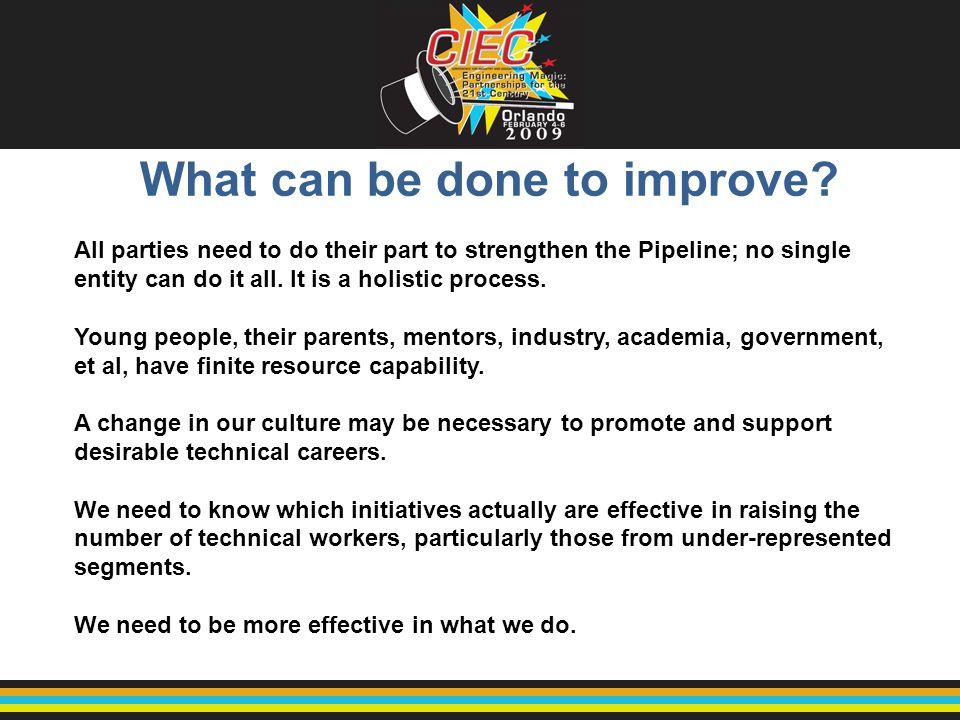 What can be done to improve? All parties need to do their part to strengthen the Pipeline; no single entity can do it all. It is a holistic process. Y
