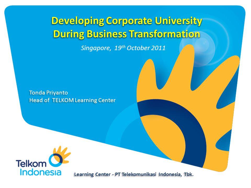 Developing Corporate University During Business Transformation Developing Corporate University During Business Transformation Learning Center - PT Telekomunikasi Indonesia, Tbk.