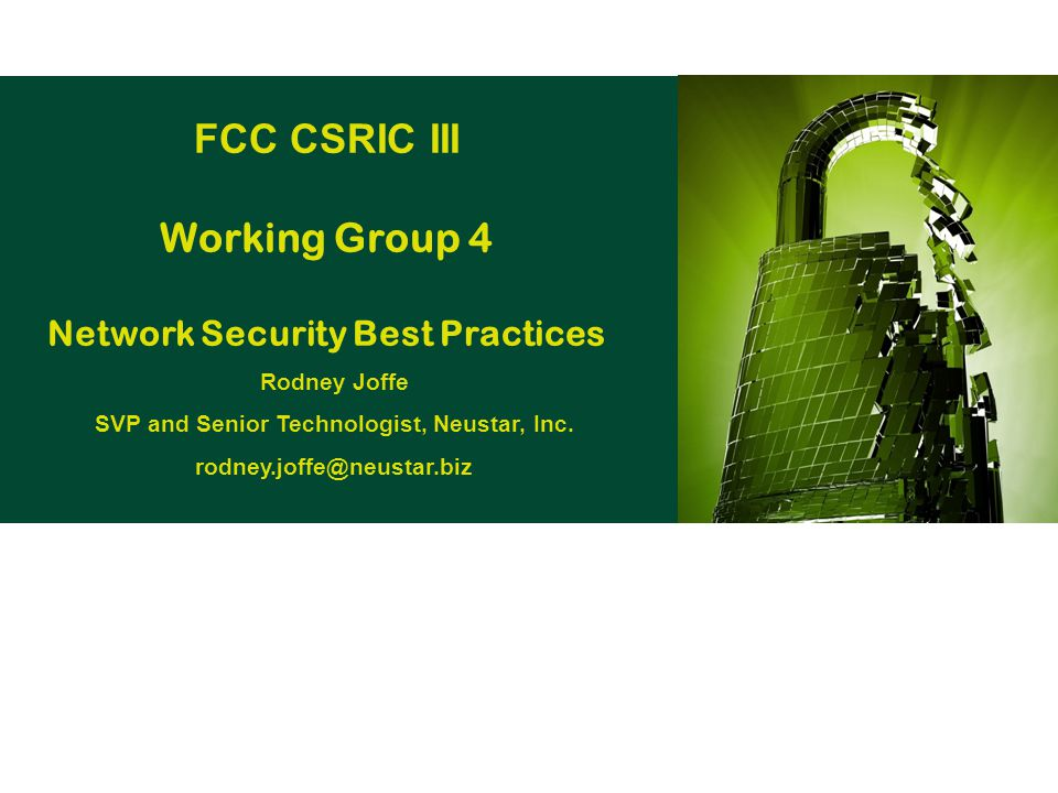 FCC CSRIC III Working Group 4 Network Security Best Practices Rodney Joffe SVP and Senior Technologist, Neustar, Inc.