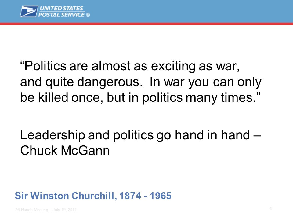 4 All Hands Meeting – July 19, 2011 Sir Winston Churchill, 1874 - 1965 Politics are almost as exciting as war, and quite dangerous.