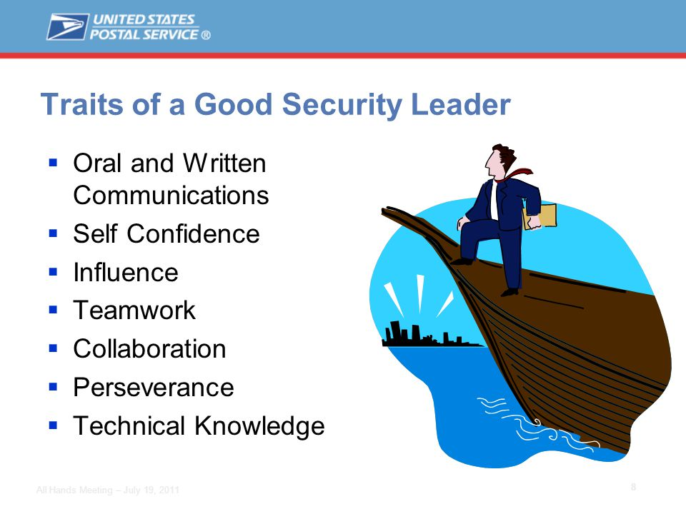 8 All Hands Meeting – July 19, 2011 Traits of a Good Security Leader  Oral and Written Communications  Self Confidence  Influence  Teamwork  Collaboration  Perseverance  Technical Knowledge