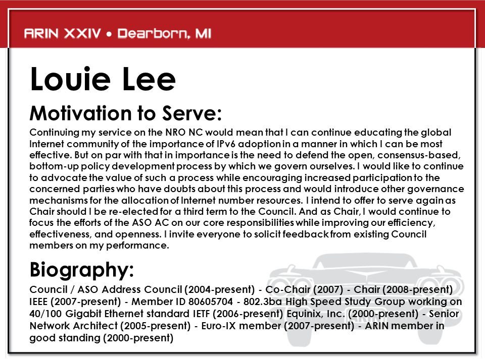 Louie Lee Motivation to Serve: Continuing my service on the NRO NC would mean that I can continue educating the global Internet community of the importance of IPv6 adoption in a manner in which I can be most effective.