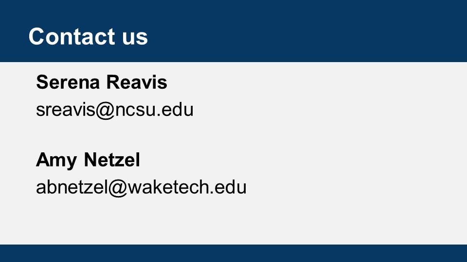 Contact us Serena Reavis sreavis@ncsu.edu Amy Netzel abnetzel@waketech.edu