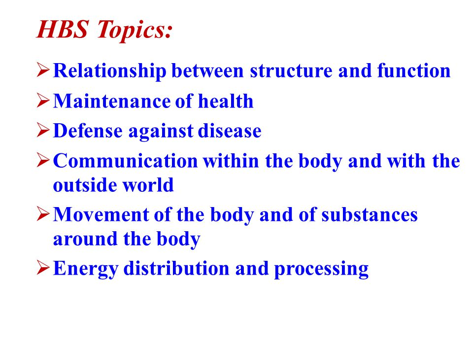Course #2: Human Body Systems (HBS)  Study of basic human physiology, especially in relationship to human health.  Central theme: how the body syste