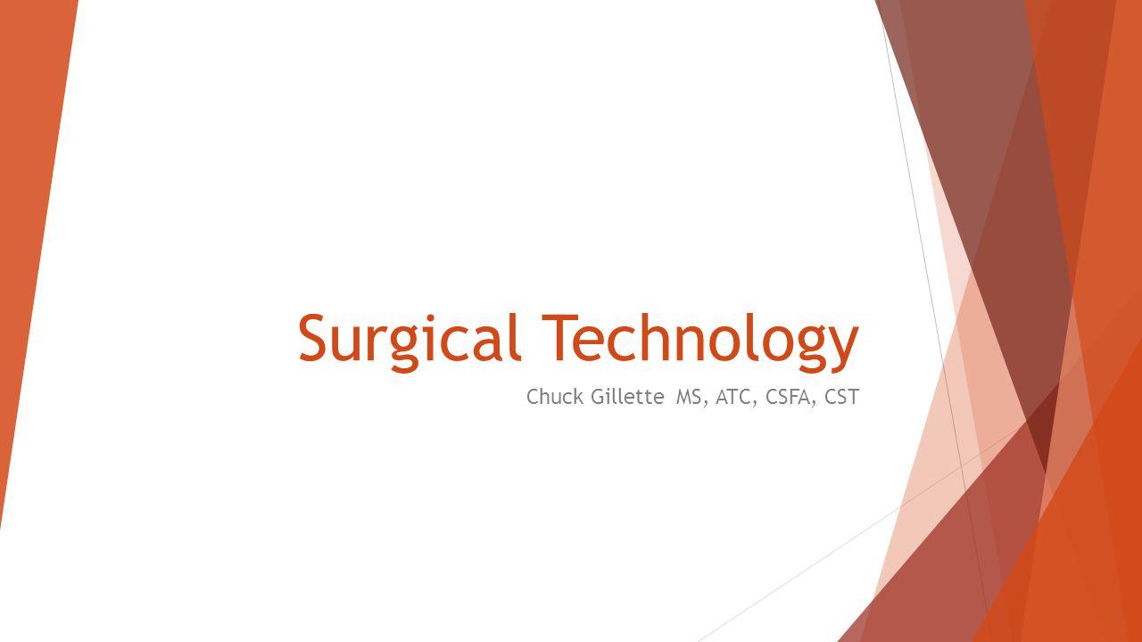 Surgical Technology Chuck Gillette MS, ATC, CSFA, CST