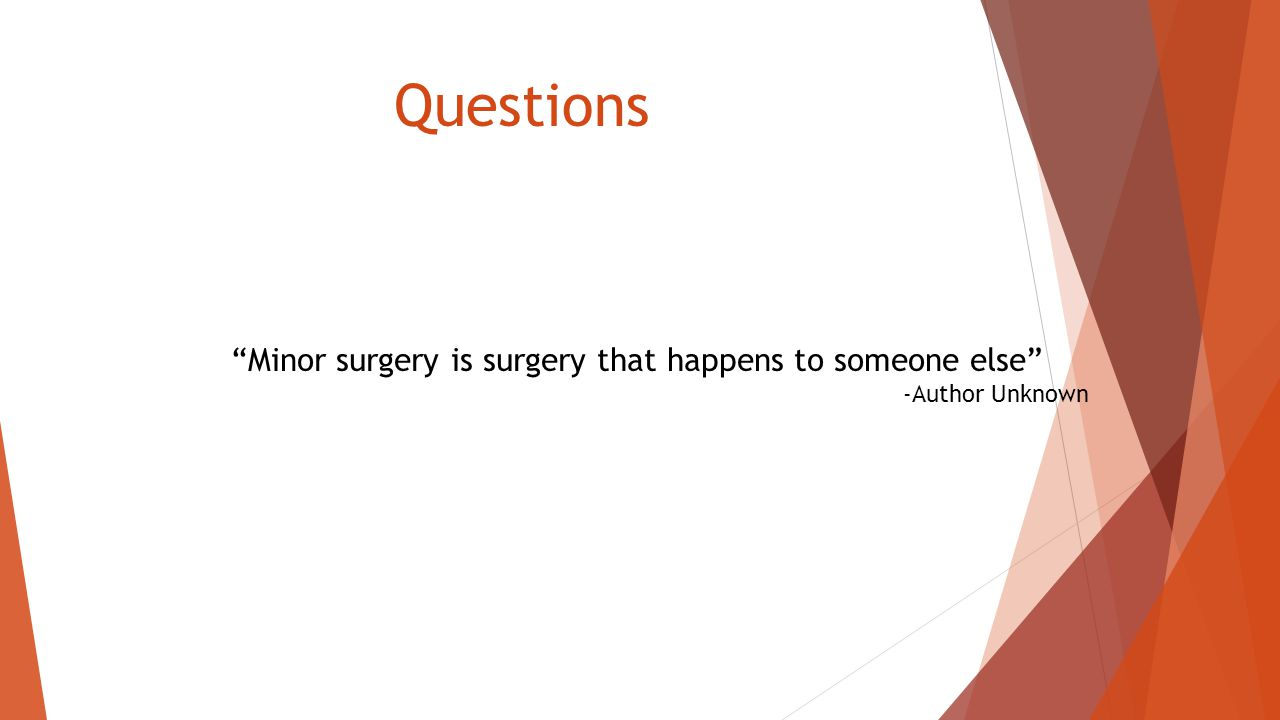 "Questions ""Minor surgery is surgery that happens to someone else"" -Author Unknown"
