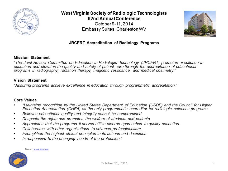 "JRCERT Accreditation of Radiology Programs Mission Statement ""The Joint Review Committee on Education in Radiologic Technology (JRCERT) promotes excel"