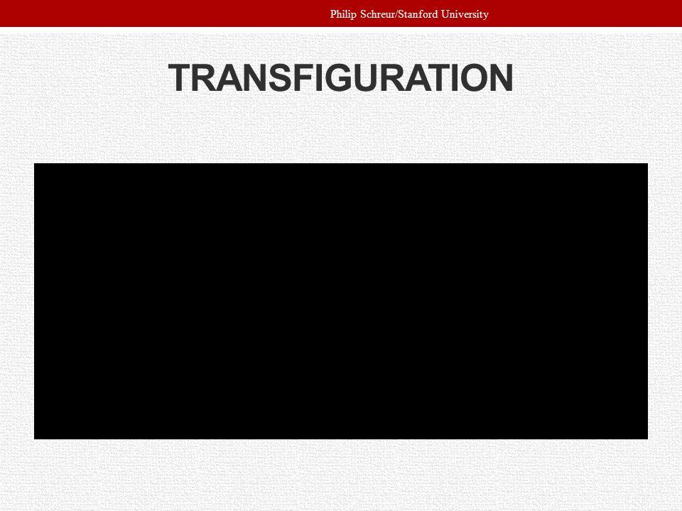 TRANSFIGURATION Philip Schreur/Stanford University
