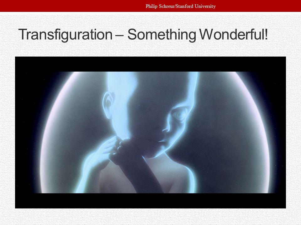 Transfiguration – Something Wonderful! Philip Schreur/Stanford University