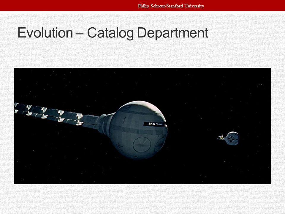 Evolution – Catalog Department Philip Schreur/Stanford University