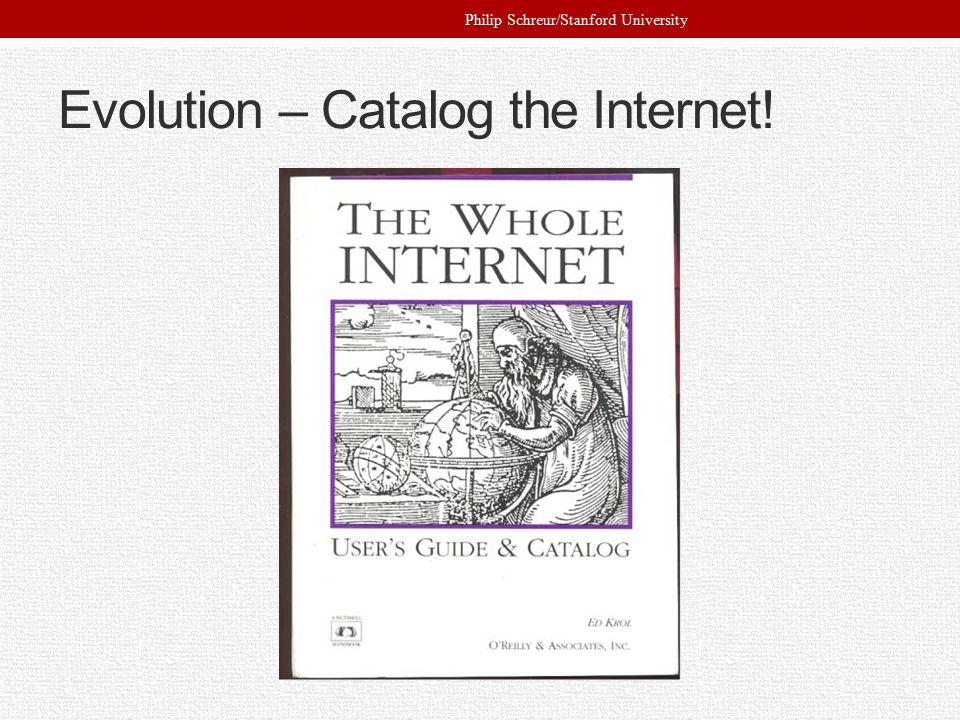 Evolution – Catalog the Internet! Philip Schreur/Stanford University