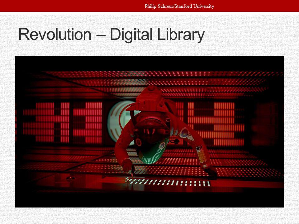 Revolution – Digital Library Philip Schreur/Stanford University
