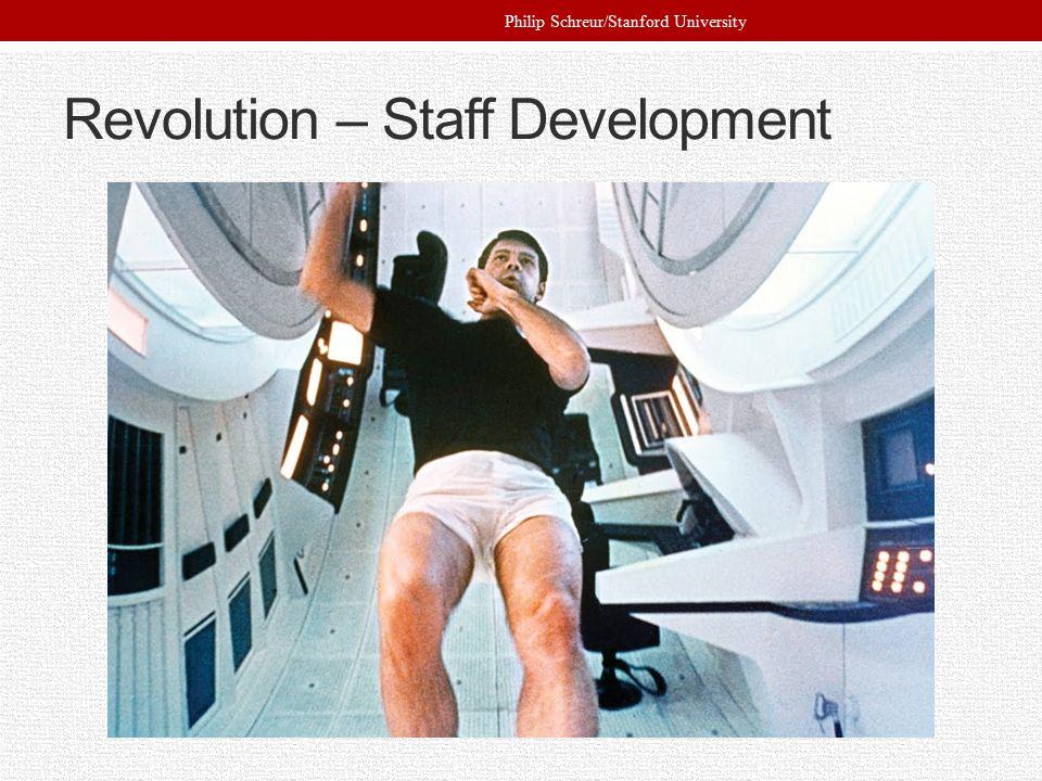 Revolution – Staff Development Philip Schreur/Stanford University
