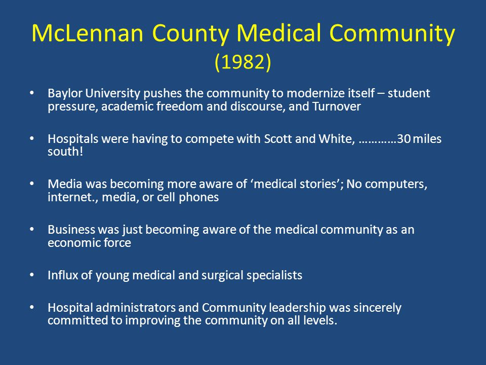 McLennan County Medical Community (1982) Baylor University pushes the community to modernize itself – student pressure, academic freedom and discourse