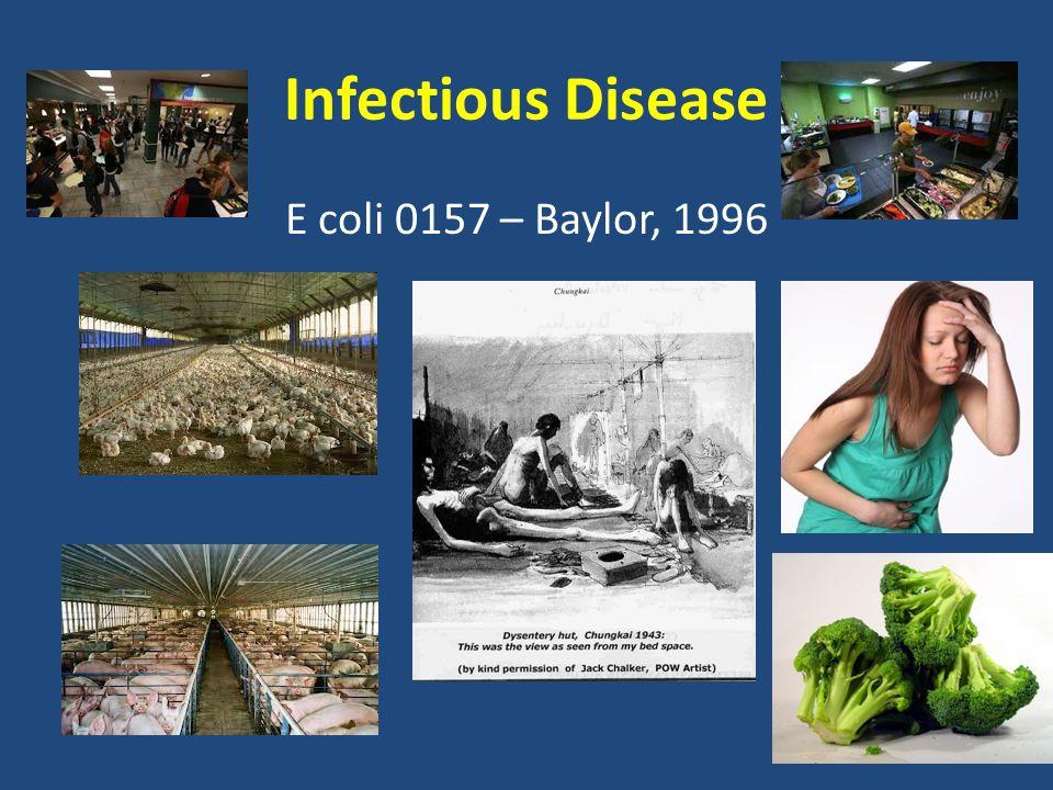 Infectious Disease E coli 0157 – Baylor, 1996
