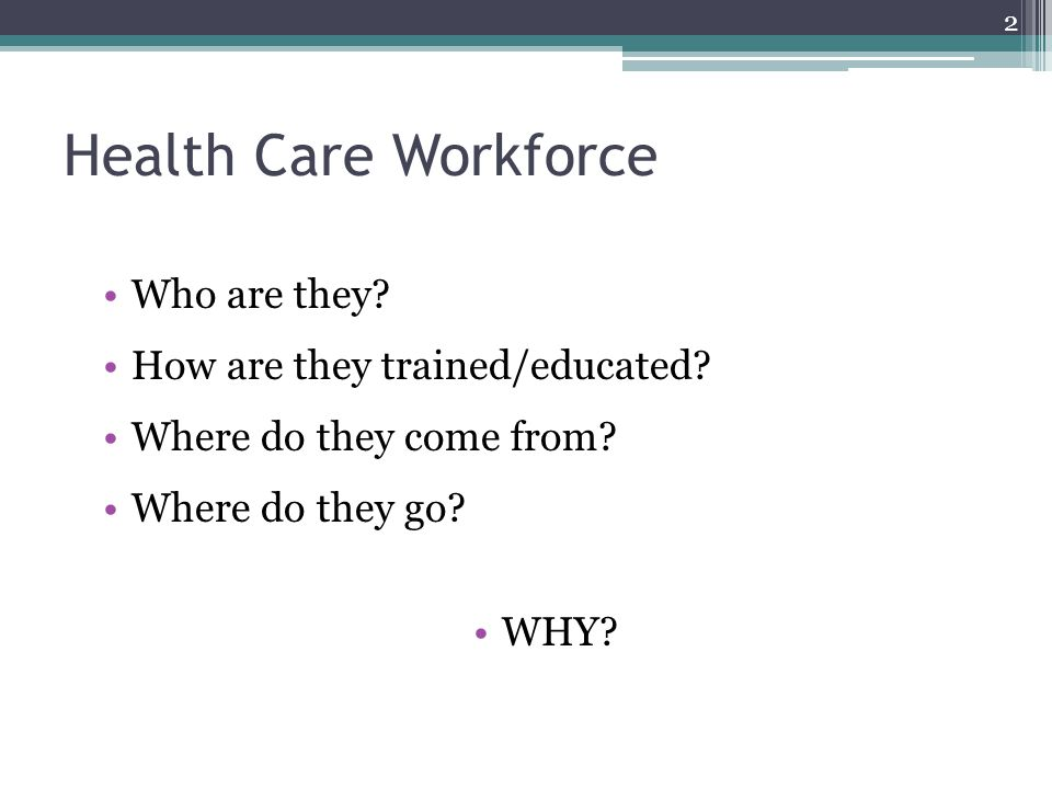Health Care Workforce Who are they. How are they trained/educated.
